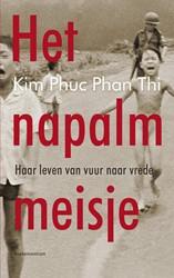 Het napalmmeisje -Haar leven van vuur naar vrede Phuc Phan Thi, Kim