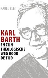 Karl Barth en zijn theologische weg door Blei, K.