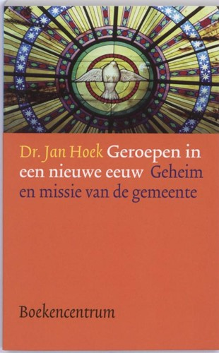Geroepen in een nieuwe eeuw -geheim en missie van de gemeen te Hoek, J.