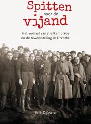 Spitten voor de vijand -Het verhaal van strafkamp Yde en de tewerkstelling in Drenth Dijkstra, Erik