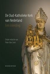 De Oud-Katholieke Kerk van Nederland -Een inleiding Smit, Peter-Ben