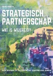 Strategisch partnerschap, wat is wijshei -over bestuur en toezicht in he t semi-publieke domein Goodijk, Rienk
