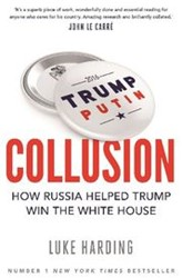 Collusion -How Russia Helped Trump Win th e White House Harding, Luke
