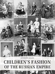 CHILDREN?S FASHION OF THE RUSSIAN EMPIRE -BOEK OP VERZOEK VASILIEV, ALEXANDER