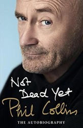 Collins*Not Dead Yet: The Autobiography Collins, Phil
