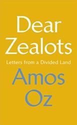 DEAR ZEALOTS -Three Pleas AMOS OZ