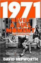 1971: NEVER A DULL MOMENT, ROCK'S G DAVID HEPWORTH