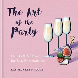 Art of the Party -Drinks & Nibbles for Easy rtaining Plunkett-Hogge, Kay