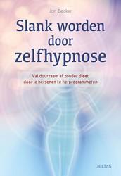 Slank worden door zelfhypnose -Val duurzaam af zonder dieet d oor je hersenen te herprogramm Becker, Jan