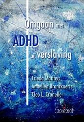 Omgaan met ADHD bij verslaving Matthys, Frieda