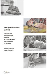 Het gemankeerde (t)huis. -een visuele antropologie over de woonpraktijken van ouderen Makay, Isabelle