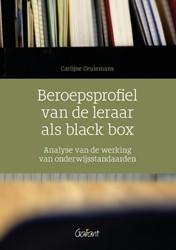 Beroepsprofiel van de leraar als black b -over de werking van onderwijss tandaarden Ceulemans, Carlijne