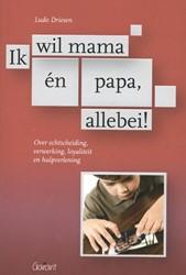 Ik wil mama en papa, allebei! Over e -over echtscheiding, verwerking , loyaliteit en hulpverlening Driesen, Ludo