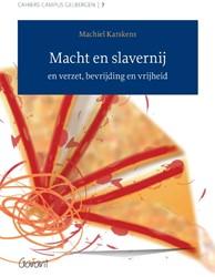 Cahiers Campus Gelbergen Macht en slaver -en verzet,bevrijding en vrijhe id Karskens, Machiel