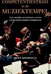 Competentiestrijd in de Muziektempel -Een zakelijke geschiedenis van het concertgebouworkest Koopman, Bert