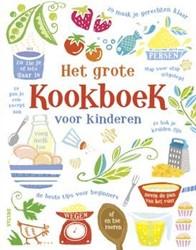 Het grote kookboek voor kinderen -ZO MAAK JE GERECHTEN KLAAR - S TAP VOOR STAP UITGELEGD - DE B Wheatley, Abigail
