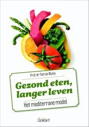 Gezond eten, langer leven. Het mediterra -het mediterrane model Mullie, Patrick