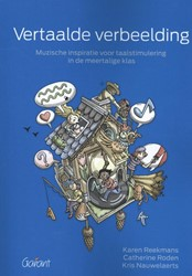 Vertaalde verbeelding -muzische inspiratie voor taals timulering in de meertalige kl Reekmans, Karen