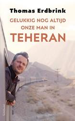 Gelukkig nog altijd onze man in Teheran Erdbrink, Thomas