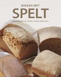 Bakken met spelt -VERRASSENDE RECEPTEN MET SPELT MEEL VOOR BROOD, GEBAK EN HAPJ Hirano-Curtet, Myriam