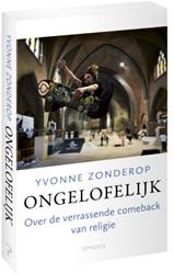 Ongelofelijk -Over de verrassende comeback v an religie Zonderop, Yvonne