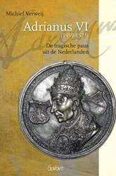 ADRIANUS VI (1459-1523) -DE TRAGISCHE PAUS UIT DE NEDER LANDEN VERWEIJ, MICHIEL