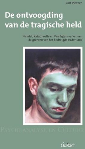 De ontvoogding van de tragische held. Ha -Hamlet, Katadreuffe, en Van Eg ers verkennen de grenzen van h Vieveen, Bart