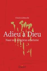 Adieu a Dieu. Naar een religieus atheism -naar een religieus atheisme Libbrecht, Ulrich