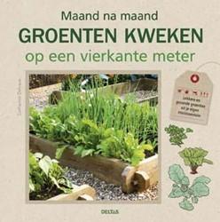 Maand na maand groenten kweken op een vi -LEKKERE EN GEZONDE GROENTEN UI T JE EIGEN MINIMOESTUIN Delvaux, Catherine