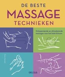 De beste massage technieken -ontspannende en stimulerende m assages voor het hele lichaam Harrold, Fiona