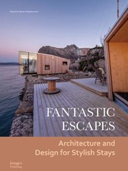 Fantastic Escapes. Architecture and Desi -Architecture and Design for St ylish Stays