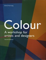 Colour 2nd edition -A workshop for artists and des igners Hornung, David