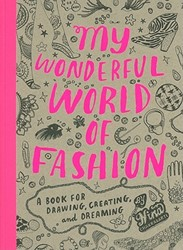 My Wonderful World of Fashion -A Book for Drawing, Creating a nd Dreaming Chakrabarti, Nina