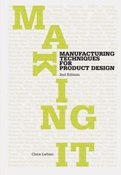 Making It, Second edition -Manufacturing Techniques for P roduct Design Lefteri, Chris