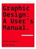 Graphic Design -A User's Manual Shaughnessy, Adrian