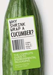 Why Shrinkwrap a Cucumber? -The Complete Guide to Environm ental Packaging Miller, Laurel