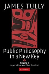 Public Philosophy in a New Key -Imperialism and Civic Freedom Tully, James