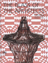 Glass of the Architects: Vienna 1900-193 -Vienna, 1900-1937 Franz, Rainald