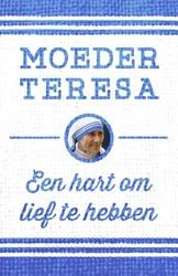 Een hart om lief te hebben -en handen om te dienen Moeder Teresa