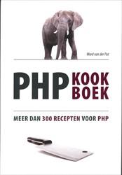 PHP KOOKBOEK -MEER DAN 300 RECEPTEN VOOR PHP PUT, WARD VAN DER