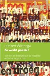 Zo werkt poezie! -Techniek en thematiek in 60 mo derne Nederlandse gedichten Wierenga, Lambert