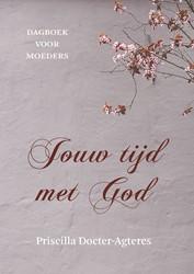 Jouw tijd met God -Dagboek voor moeders Docter- Agteres, Priscilla