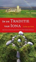In de traditie van Iona -Keltisch-christelijke spiritua liteit voor vandaag Hiele, Gerke van (red.)