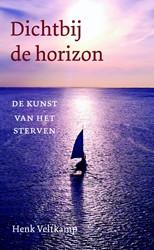 Dichtbij de horizon -De kunst van het sterven Veltkamp, Henk