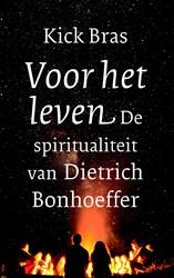 Voor het leven -De spiritualiteit van Dietrich Bonhoeffer Bras, Kick