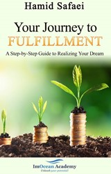 Your Journey to Fulfillment -a Step-by-Step Guide to Realiz ing Your Dream Safaei, Hamid