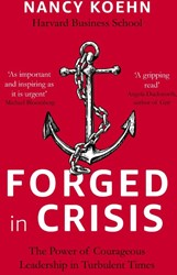 Forged in Crisis -The Power of Courageous Leader ship in Turbulent Times Koehn, Nancy