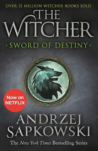 Sword of Destiny -Tales of the Witcher - Now a m ajor Netflix show Andrzej Sapkowski