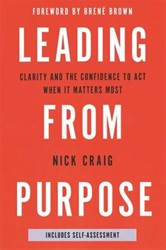 Leading From Purpose -Clarity and confidence to act when it matters Craig, Nick