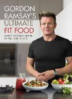 Gordon Ramsay Ultimate Fit Food -Mouth-Watering Recipes to Fuel You for Life Ramsay, Gordon